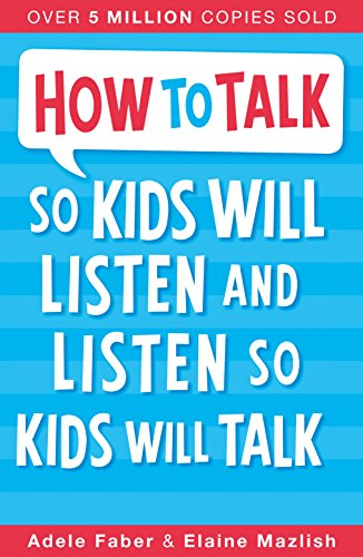 How to Talk so Kids Will Listen and Listen so Kids Will Talk Author:  Adele Faber and Elaine Mazlish