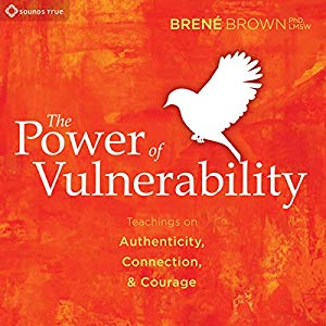 The Power of Vulnerability Teachings of Authenticity, Connection and Courage